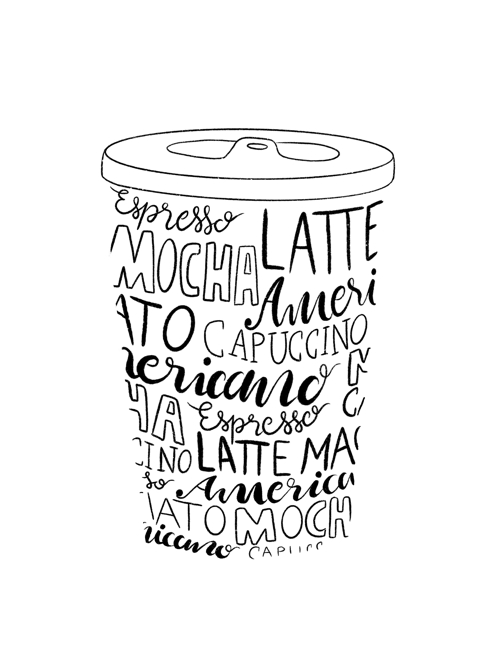 Black and white illustration of a to go coffee mug. It consists of the lid and handlettered coffee variants that are shaped like the body of the mug.